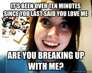 I-know-youll-never-leave-me-or-something-bad-will-happen-to-you-and-your-family-overly-attached-girlfriend-31503123-420-334